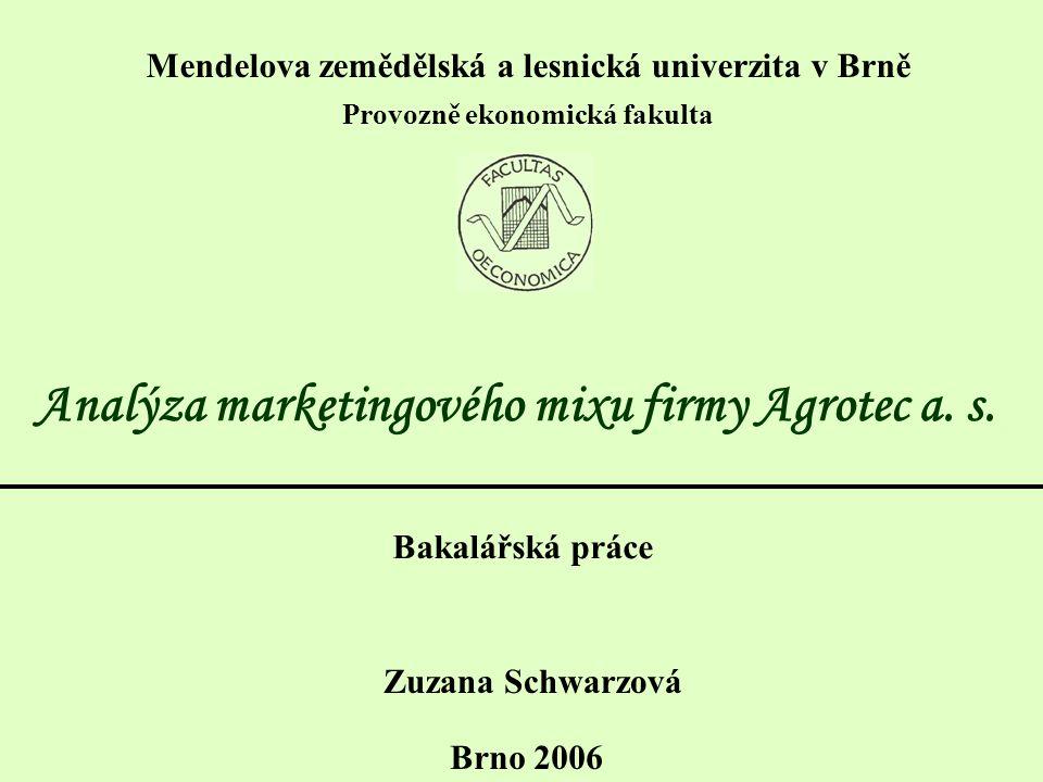 Mendelova zemědělská a lesnická univerzita v Brně Provozně ekonomická fakulta Analýza marketingového mixu firmy Agrotec a.