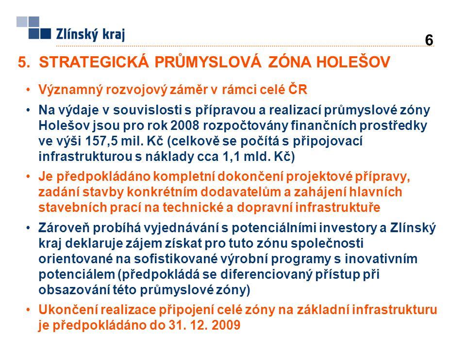 Významný rozvojový záměr v rámci celé ČR Na výdaje v souvislosti s přípravou a realizací průmyslové zóny Holešov jsou pro rok 2008 rozpočtovány finančních prostředky ve výši 157,5 mil.