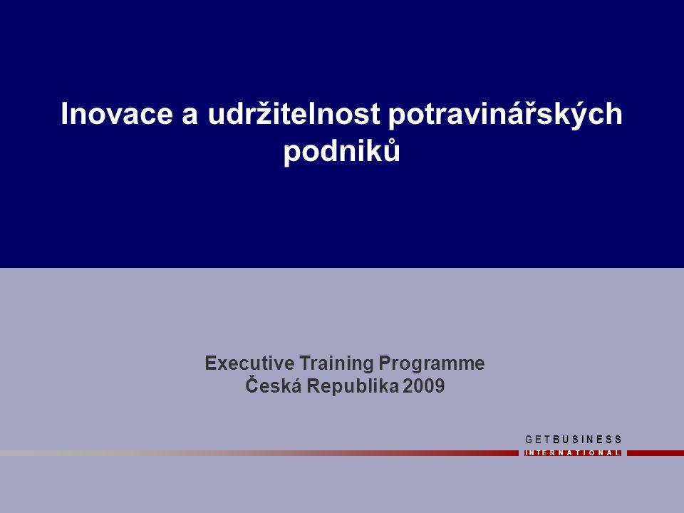 I N T E R N A T I O N A L G E T B U S I N E S SG E T B U S I N E S S Inovace a udržitelnost potravinářských podniků I N T E R N A T I O N A L Executive Training Programme Česká Republika 2009 G E T B U S I N E S SG E T B U S I N E S S