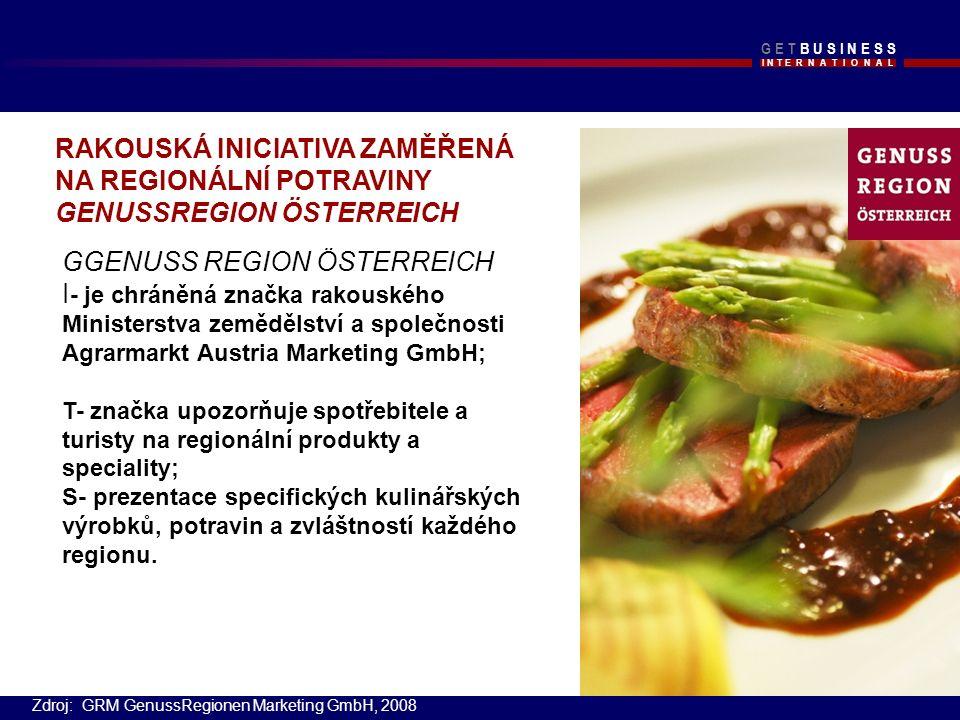 I N T E R N A T I O N A L G E T B U S I N E S SG E T B U S I N E S S GGENUSS REGION ÖSTERREICH I - je chráněná značka rakouského Ministerstva zemědělství a společnosti Agrarmarkt Austria Marketing GmbH; T- značka upozorňuje spotřebitele a turisty na regionální produkty a speciality; S- prezentace specifických kulinářských výrobků, potravin a zvláštností každého regionu.
