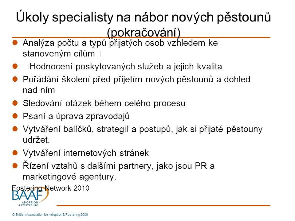 Úkoly specialisty na nábor nových pěstounů (pokračování) Analýza počtu a typů přijatých osob vzhledem ke stanoveným cílům• •Hodnocení poskytovaných sl