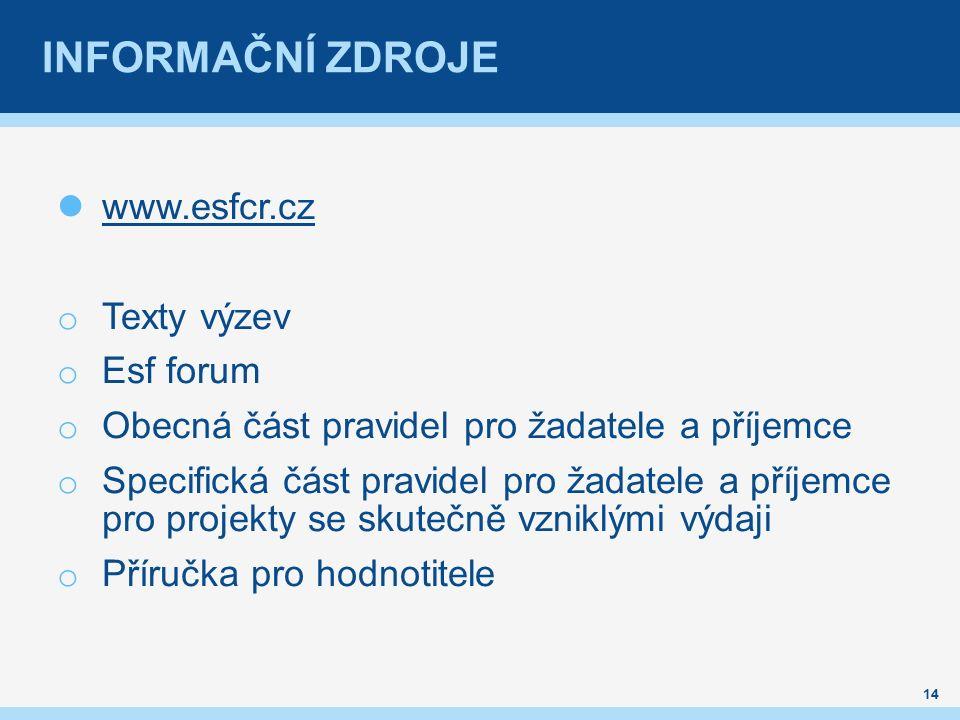 INFORMAČNÍ ZDROJE www.esfcr.cz o Texty výzev o Esf forum o Obecná část pravidel pro žadatele a příjemce o Specifická část pravidel pro žadatele a příjemce pro projekty se skutečně vzniklými výdaji o Příručka pro hodnotitele 14