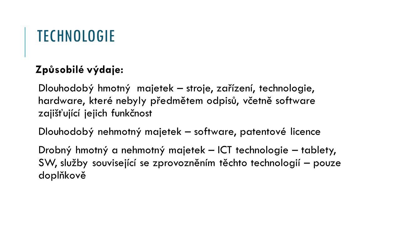 TECHNOLOGIE Způsobilé výdaje: Dlouhodobý hmotný majetek – stroje, zařízení, technologie, hardware, které nebyly předmětem odpisů, včetně software zajišťující jejich funkčnost Dlouhodobý nehmotný majetek – software, patentové licence Drobný hmotný a nehmotný majetek – ICT technologie – tablety, SW, služby související se zprovozněním těchto technologií – pouze doplňkově