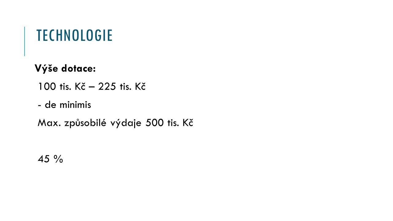 TECHNOLOGIE Výše dotace: 100 tis. Kč – 225 tis. Kč - de minimis Max.