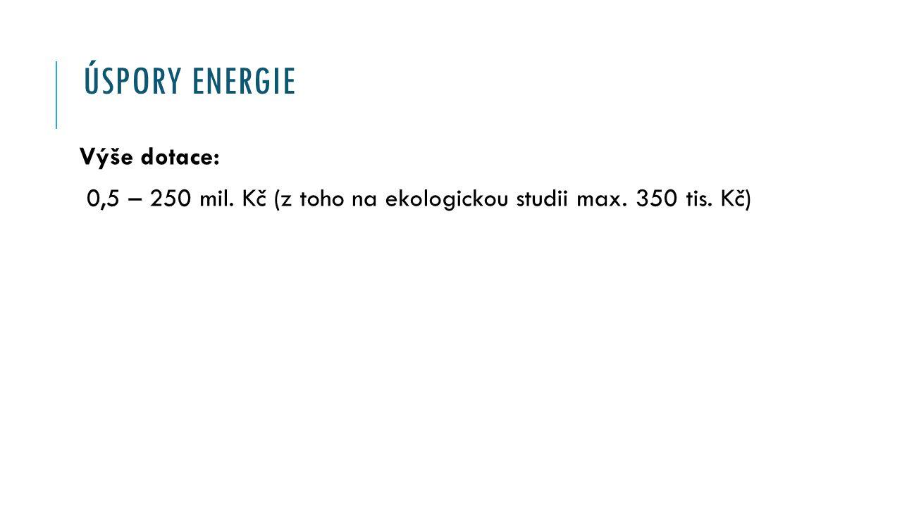 ÚSPORY ENERGIE Výše dotace: 0,5 – 250 mil. Kč (z toho na ekologickou studii max. 350 tis. Kč)