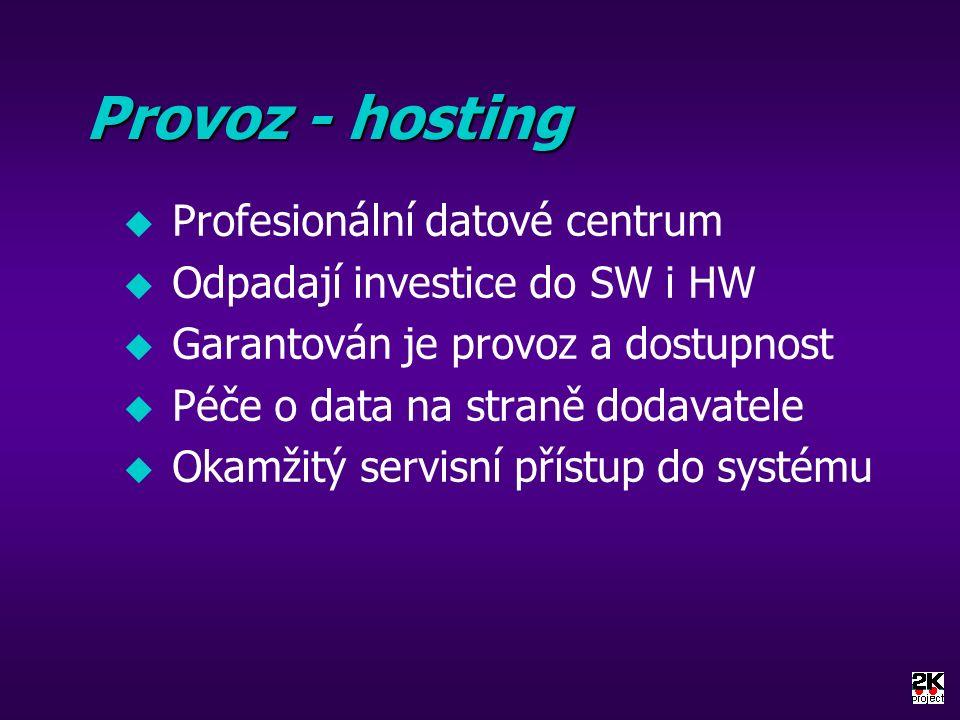 Provoz - hosting u Profesionální datové centrum u Odpadají investice do SW i HW u Garantován je provoz a dostupnost u Péče o data na straně dodavatele u Okamžitý servisní přístup do systému