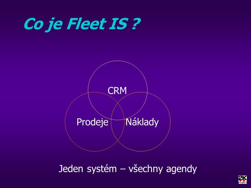 Co je Fleet IS CRM Prodeje Náklady Jeden systém – všechny agendy