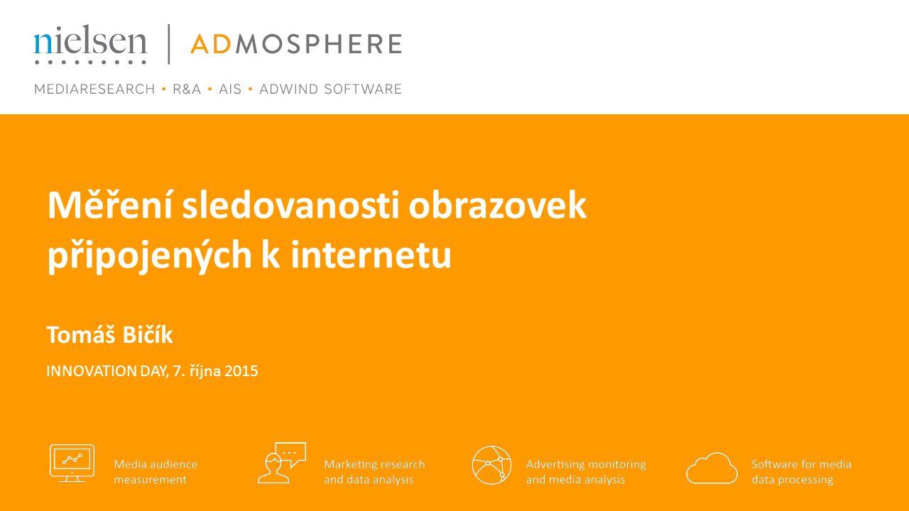 Měření sledovanosti obrazovek připojených k internetu Tomáš Bičík INNOVATION DAY, 7. října 2015