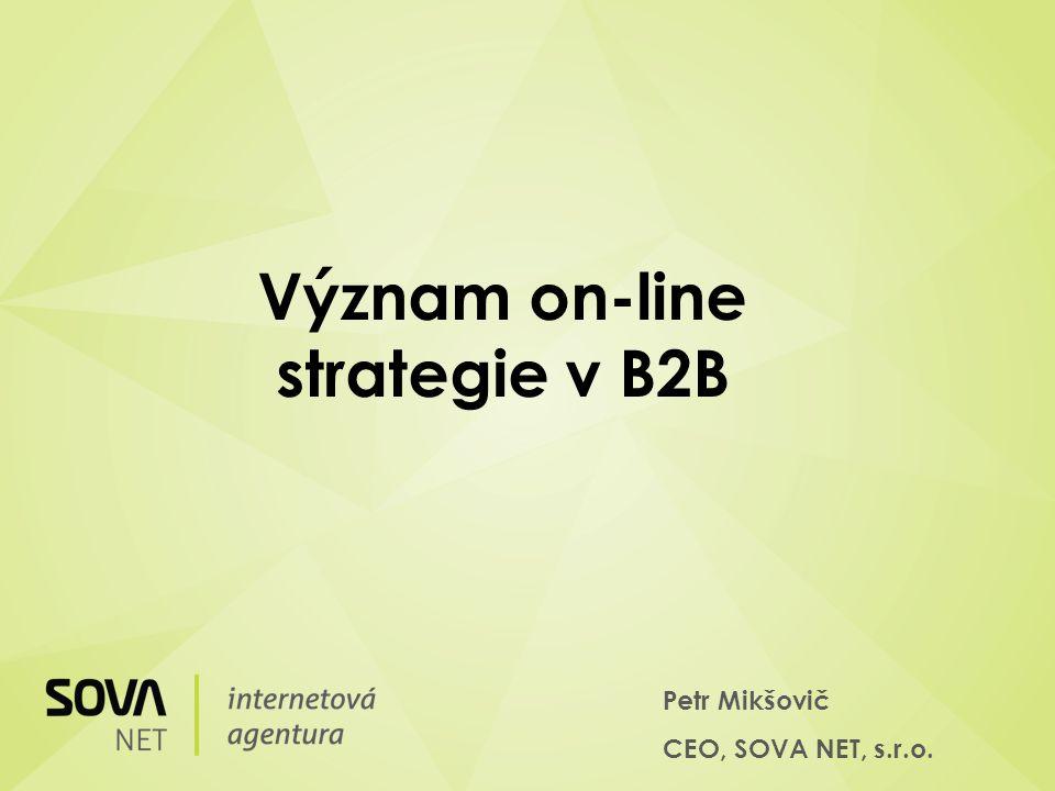 Petr Mikšovič CEO, SOVA NET, s.r.o. Význam on-line strategie v B2B