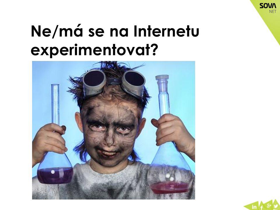 Ne/má se na Internetu experimentovat?