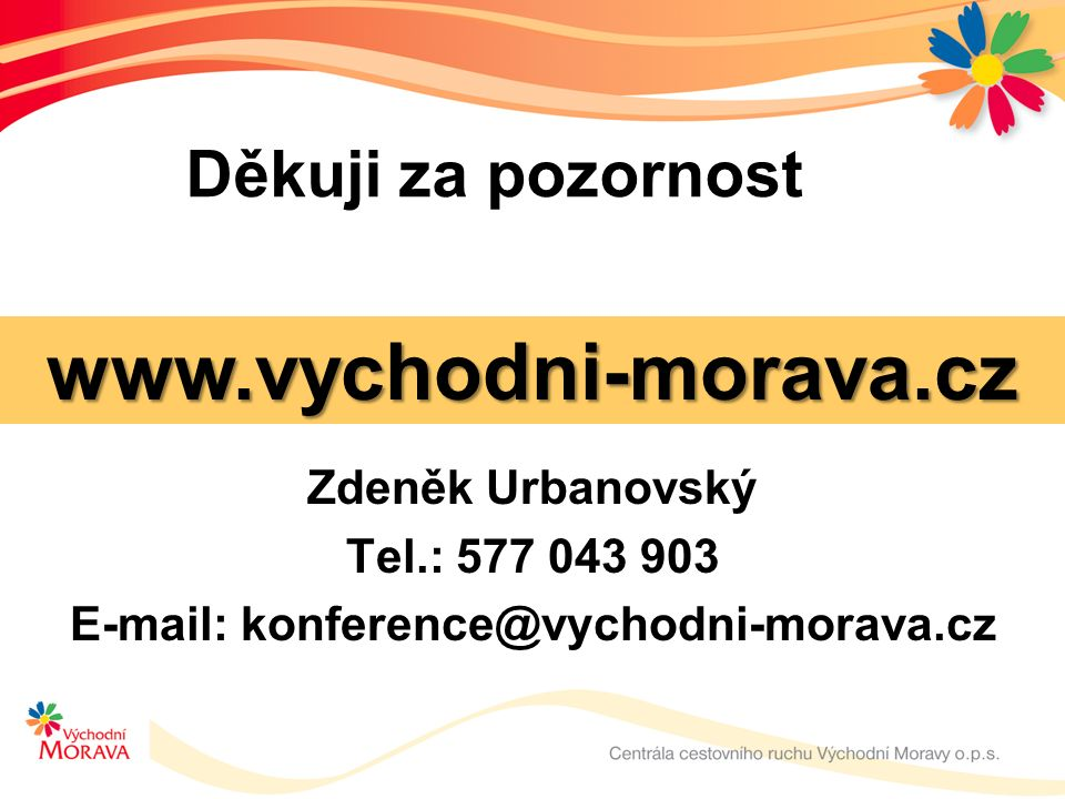 Děkuji za pozornost Zdeněk Urbanovský Tel.: 577 043 903 E-mail: konference@vychodni-morava.cz www.vychodni-morava.cz