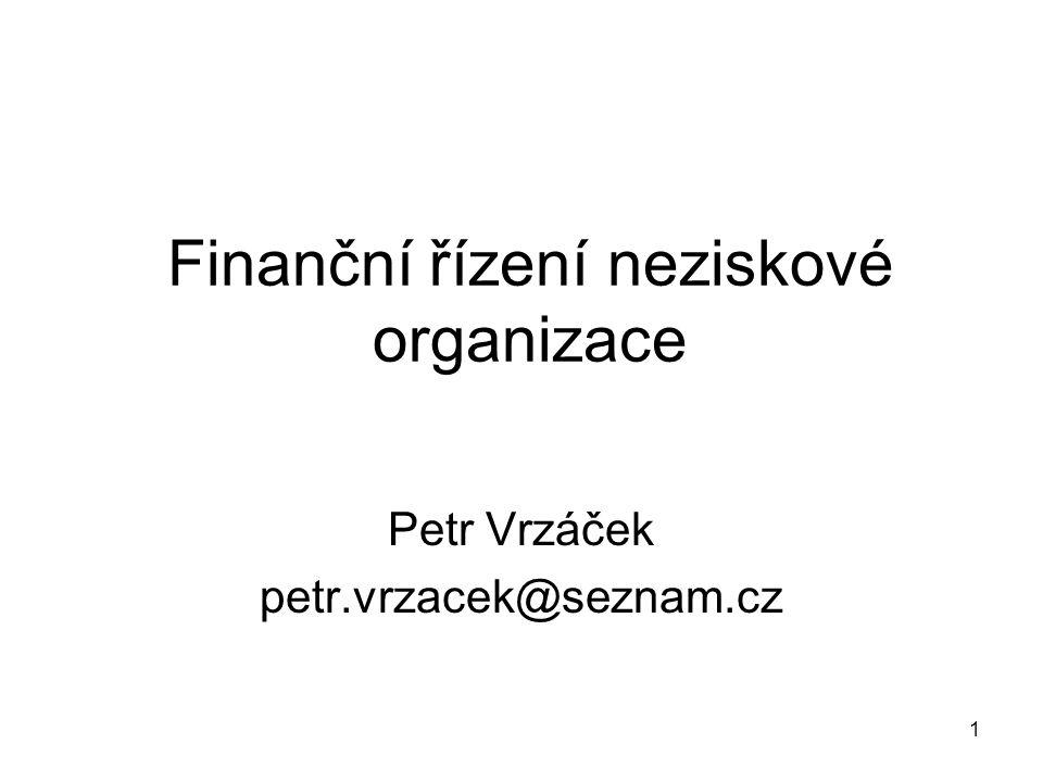 1 Finanční řízení neziskové organizace Petr Vrzáček petr.vrzacek@seznam.cz