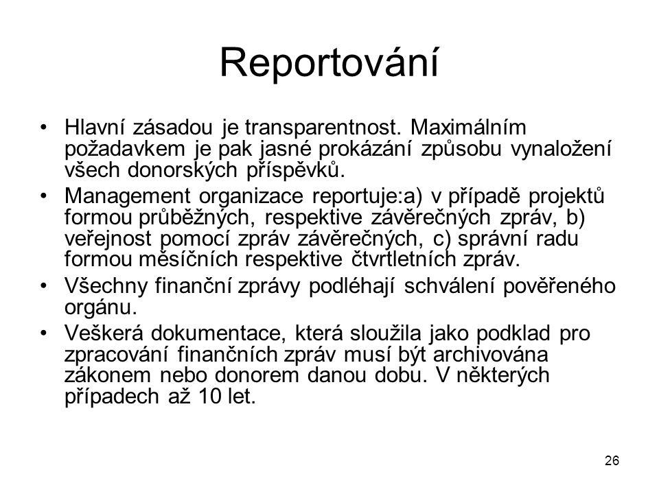 26 Reportování Hlavní zásadou je transparentnost. Maximálním požadavkem je pak jasné prokázání způsobu vynaložení všech donorských příspěvků. Manageme