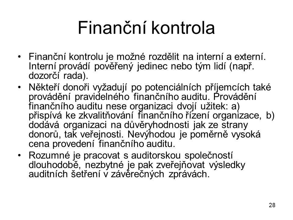28 Finanční kontrola Finanční kontrolu je možné rozdělit na interní a externí. Interní provádí pověřený jedinec nebo tým lidí (např. dozorčí rada). Ně