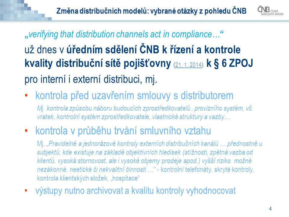 """"""" verifying that distribution channels act in compliance… """" už dnes v úředním sdělení ČNB k řízení a kontrole kvality distribuční sítě pojišťovny (21."""