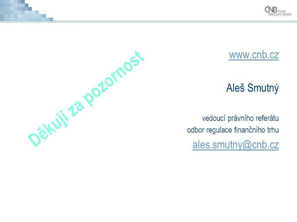 Děkuji za pozornost www.cnb.cz Aleš Smutný vedoucí právního referátu odbor regulace finančního trhu ales.smutny@cnb.cz