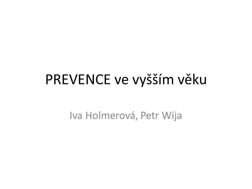 PREVENCE ve vyšším věku Iva Holmerová, Petr Wija