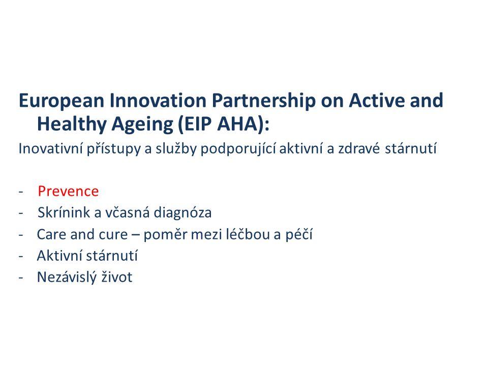 European Innovation Partnership on Active and Healthy Ageing (EIP AHA): Inovativní přístupy a služby podporující aktivní a zdravé stárnutí - Prevence - Skrínink a včasná diagnóza -Care and cure – poměr mezi léčbou a péčí -Aktivní stárnutí -Nezávislý život