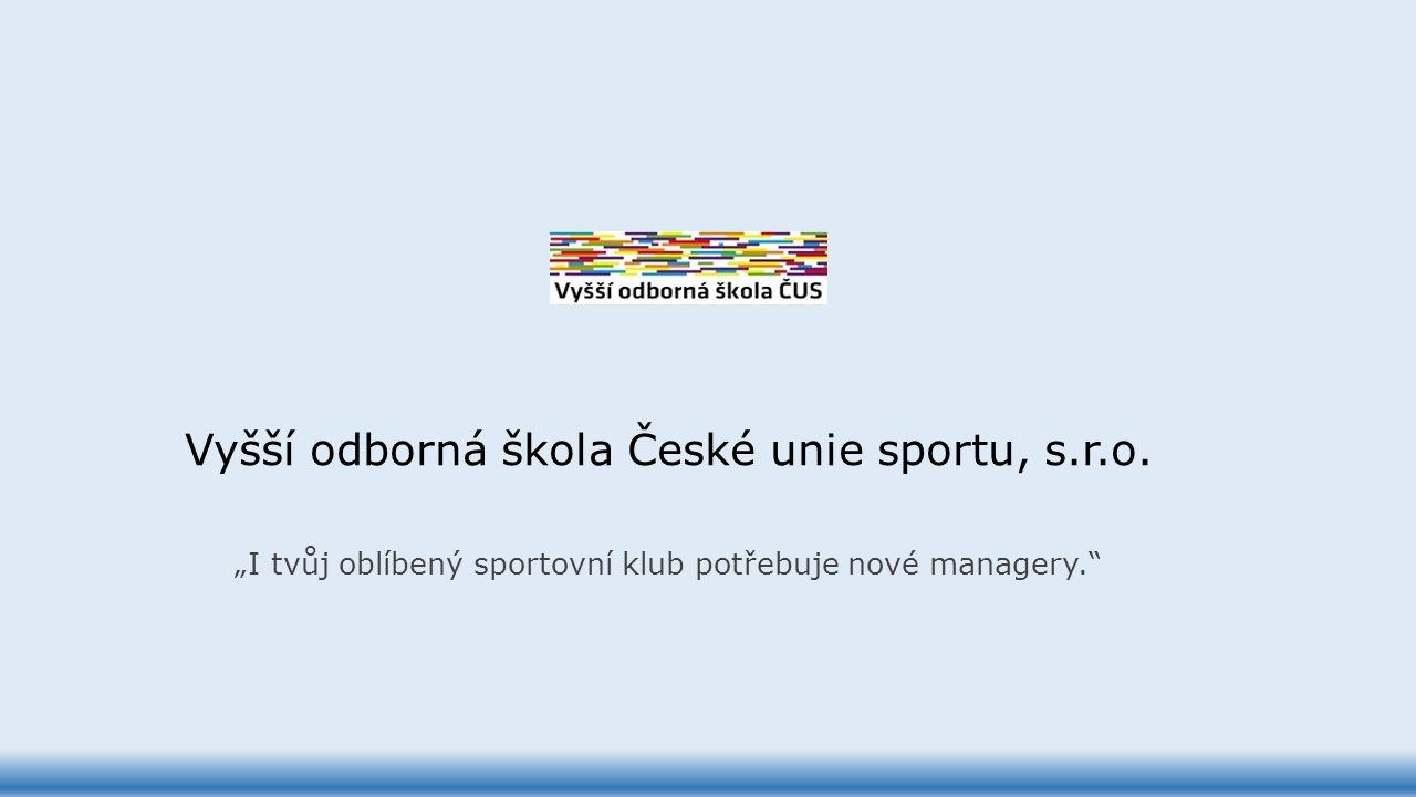 """Vyšší odborná škola České unie sportu, s.r.o. """"I tvůj oblíbený sportovní klub potřebuje nové managery."""""""
