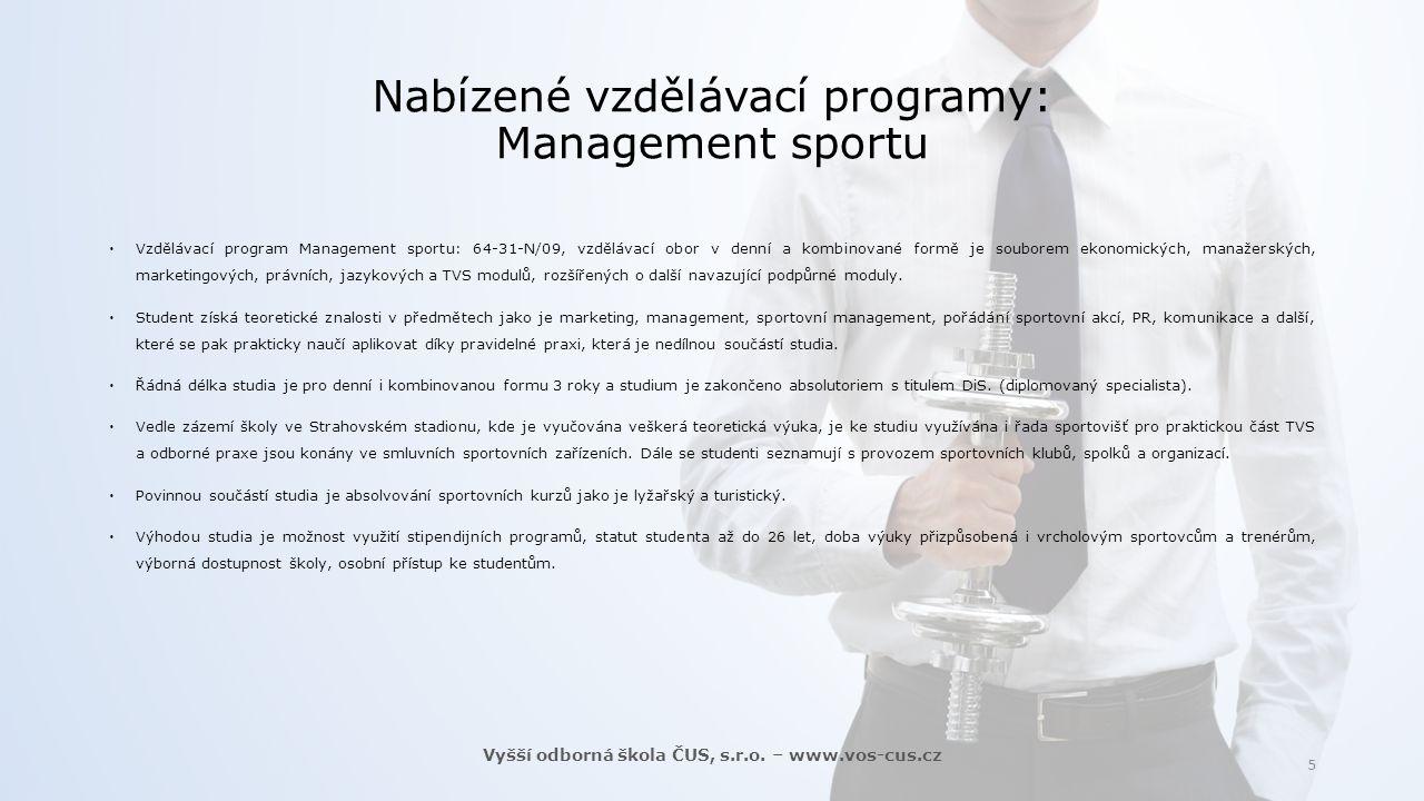 Nabízené vzdělávací programy: Management sportu  Vzdělávací program Management sportu: 64-31-N/09, vzdělávací obor v denní a kombinované formě je sou