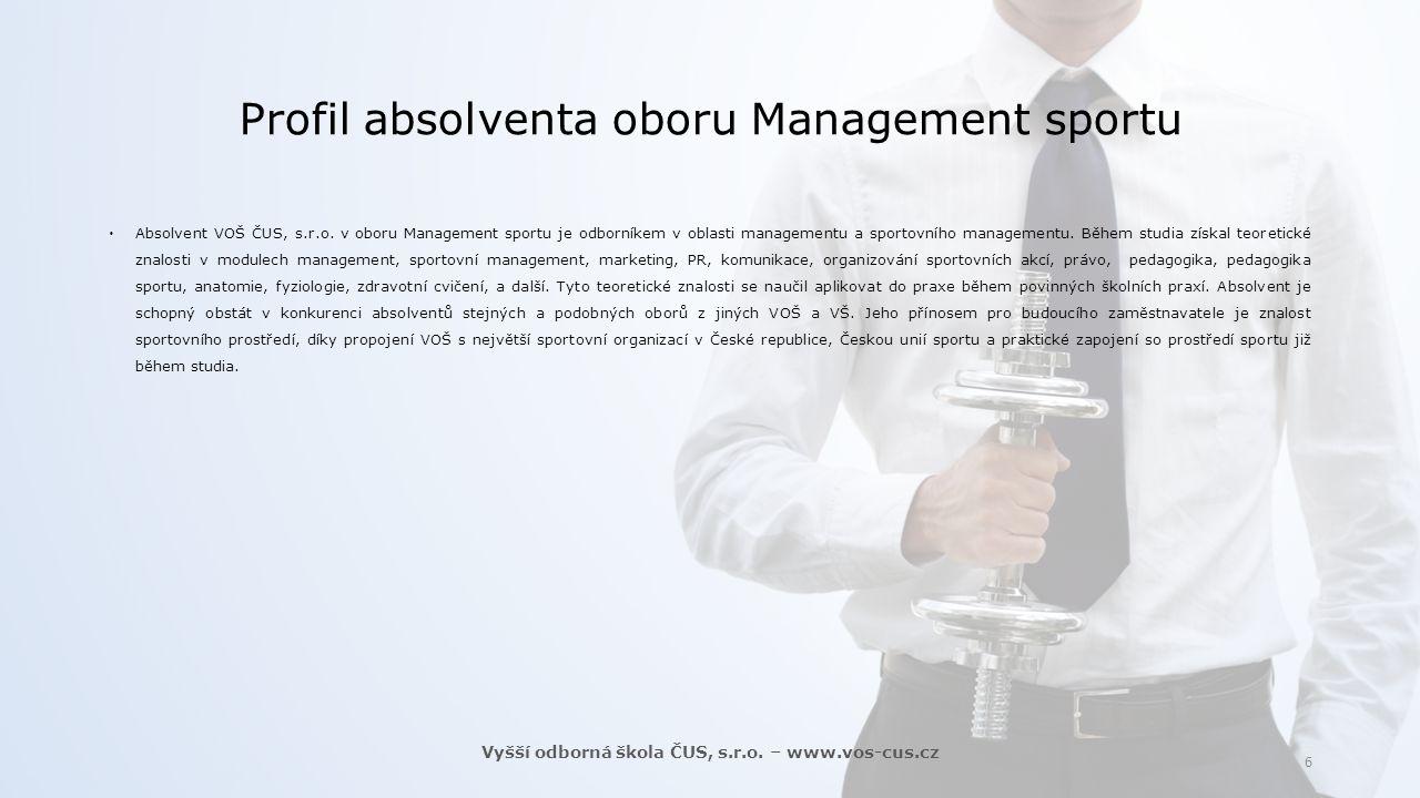 Profil absolventa oboru Management sportu  Absolvent VOŠ ČUS, s.r.o. v oboru Management sportu je odborníkem v oblasti managementu a sportovního mana