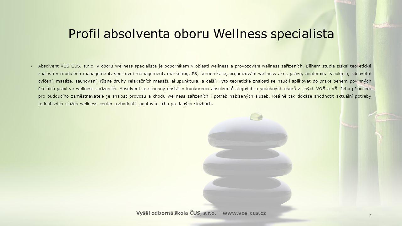 Profil absolventa oboru Wellness specialista  Absolvent VOŠ ČUS, s.r.o. v oboru Wellness specialista je odborníkem v oblasti wellness a provozování w