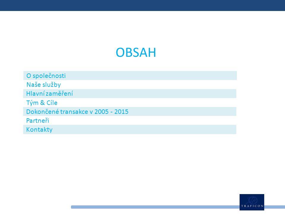 OBSAH O společnosti Naše služby Hlavní zaměření Tým & Cíle Dokončené transakce v 2005 - 2015 Partneři Kontakty