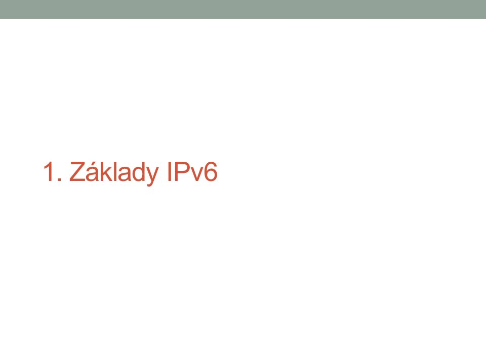 Rozsahy IPv6 adres - výběr Adresa/prefixVýznam/užití ::/0 (prefix délky 0)default route ::/128 (samé nuly)neexistující adresa (RFC4291) ::1/128 (1 na konci)loopback (RFC4291) ::0:IP:V4/96IPv4 kompatibilní adresa (RFC4291 zavrhlo) ::ffff:IP:V4/96IPv4 mapovaná IPv6 adresa (RFC4291) 2000::/3globální unicast adresy (RFC3513) 2002::/166to4 globální unicast adresy (RFC3056) 3ffe::/166bone (RFC1897, historické) FC00::/7unique local unicast (RFC4193) FE80::/10link local unicast (RFC4291) FEC0::/10site local unicast (RFC3513 zavrhlo) FFgs::/8multicast (g=flags, s=scope, RFC4291)