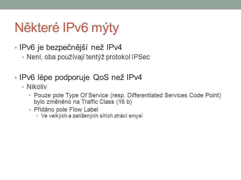 Některé IPv6 mýty IPv6 je bezpečnější než IPv4 Není, oba používají tentýž protokol IPSec IPv6 lépe podporuje QoS než IPv4 Nikoliv Pouze pole Type Of Service (resp.
