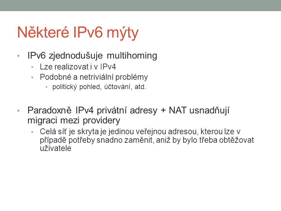 Některé IPv6 mýty IPv6 zjednodušuje multihoming Lze realizovat i v IPv4 Podobné a netriviální problémy politický pohled, účtování, atd. Paradoxně IPv4