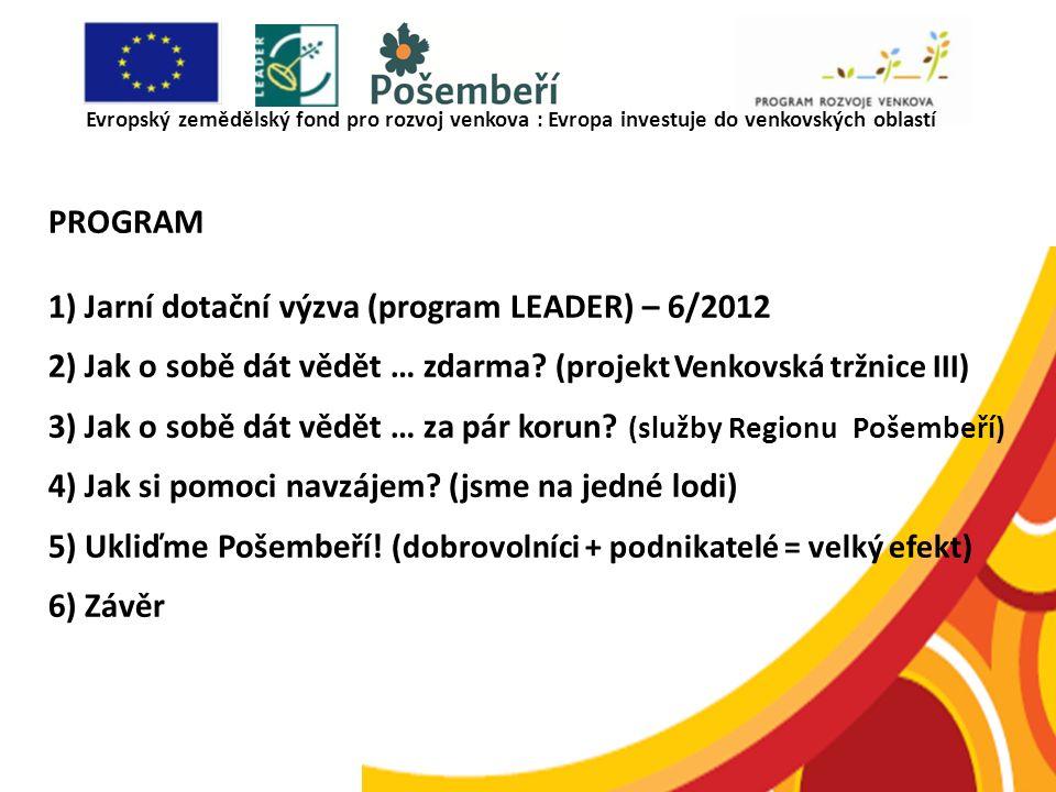 PROGRAM 1) Jarní dotační výzva (program LEADER) – 6/2012 2) Jak o sobě dát vědět … zdarma? (projekt Venkovská tržnice III) 3) Jak o sobě dát vědět … z