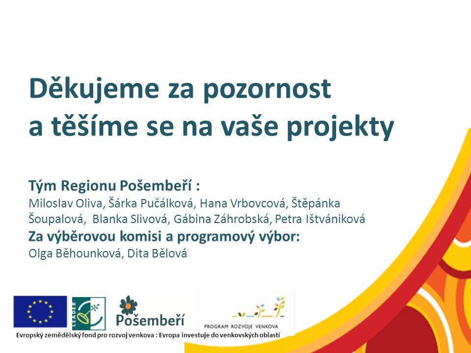 Děkujeme za pozornost a těšíme se na vaše projekty Tým Regionu Pošembeří : Miloslav Oliva, Šárka Pučálková, Hana Vrbovcová, Štěpánka Šoupalová, Blanka