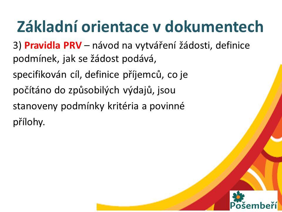 Základní orientace v dokumentech 3) Pravidla PRV – návod na vytváření žádosti, definice podmínek, jak se žádost podává, specifikován cíl, definice pří