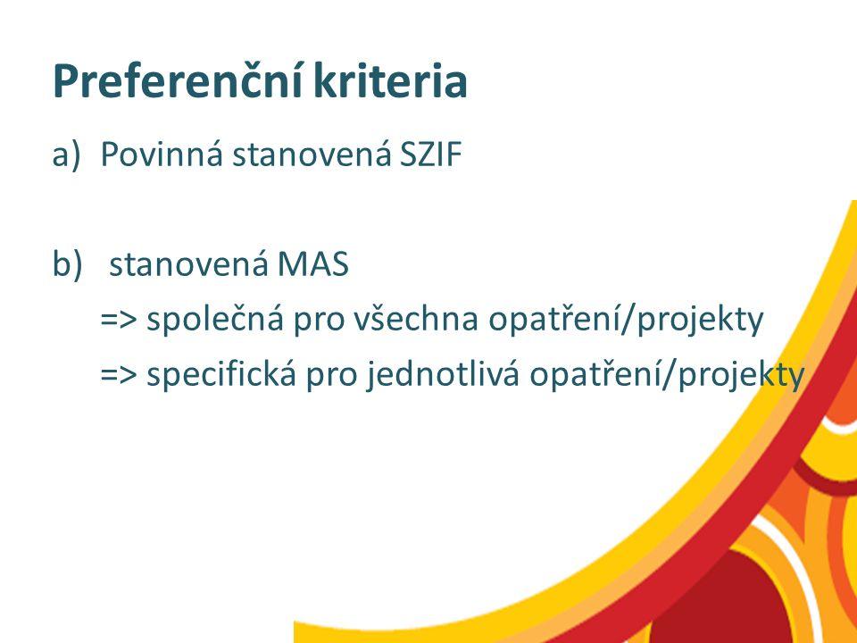 Preferenční kriteria a)Povinná stanovená SZIF b) stanovená MAS => společná pro všechna opatření/projekty => specifická pro jednotlivá opatření/projekt