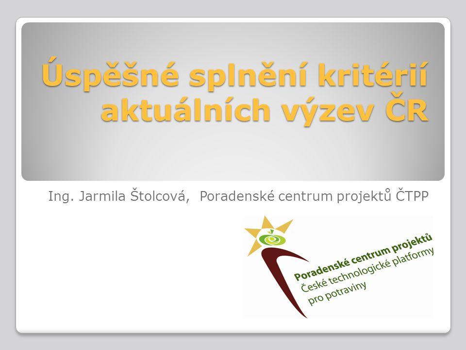 Úspěšné splnění kritérií aktuálních výzev ČR Ing. Jarmila Štolcová, Poradenské centrum projektů ČTPP