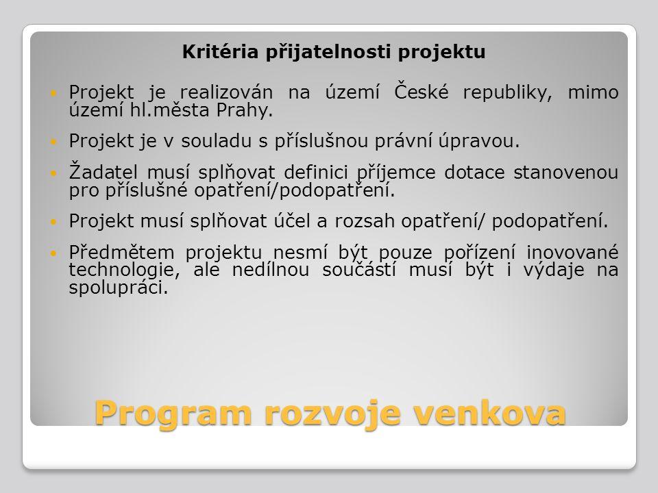 Program rozvoje venkova Kritéria přijatelnosti projektu Projekt je realizován na území České republiky, mimo území hl.města Prahy. Projekt je v soulad