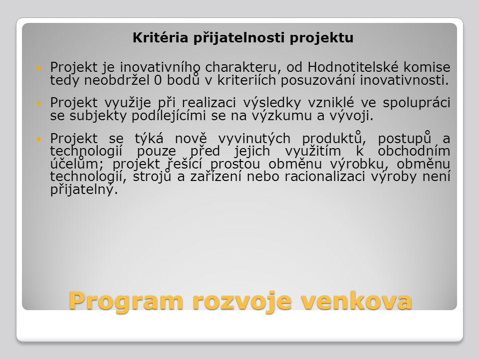 Program rozvoje venkova Kritéria přijatelnosti projektu Projekt je inovativního charakteru, od Hodnotitelské komise tedy neobdržel 0 bodů v kriteriích