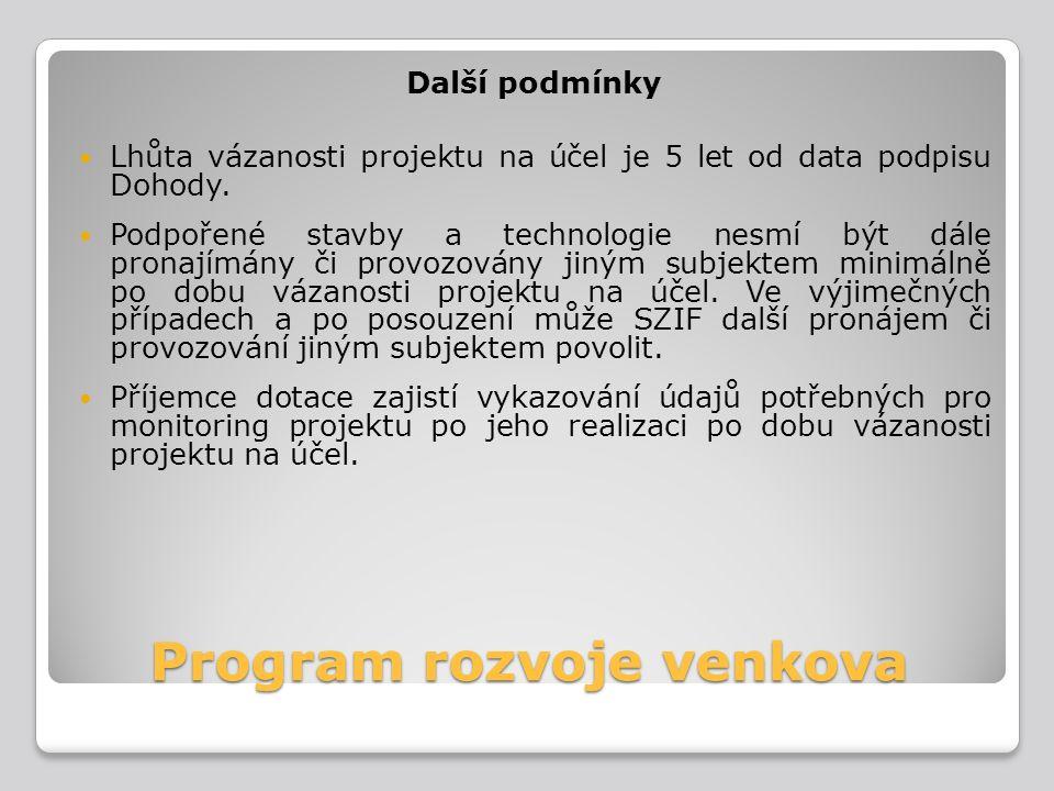 Program rozvoje venkova Další podmínky Lhůta vázanosti projektu na účel je 5 let od data podpisu Dohody. Podpořené stavby a technologie nesmí být dále
