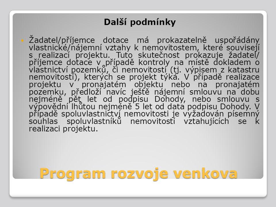 Program rozvoje venkova Další podmínky Žadatel/příjemce dotace má prokazatelně uspořádány vlastnické/nájemní vztahy k nemovitostem, které souvisejí s