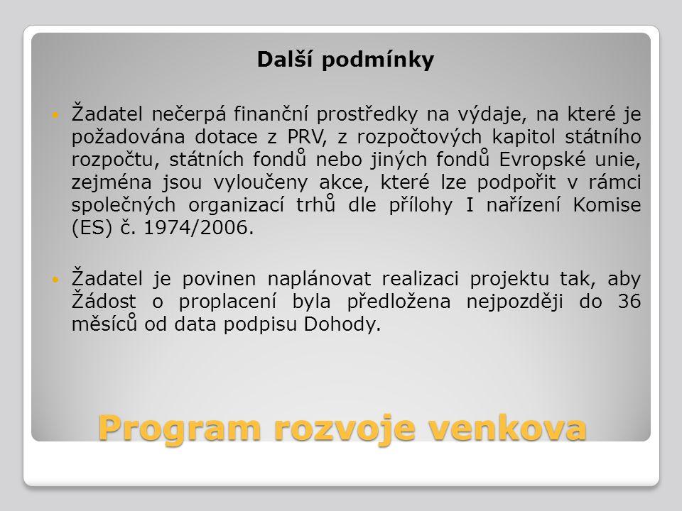 Program rozvoje venkova Další podmínky Žadatel nečerpá finanční prostředky na výdaje, na které je požadována dotace z PRV, z rozpočtových kapitol stát
