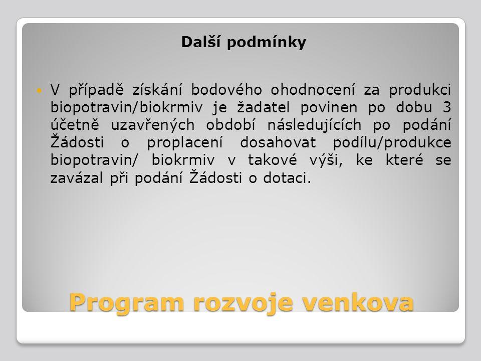 Program rozvoje venkova Další podmínky V případě získání bodového ohodnocení za produkci biopotravin/biokrmiv je žadatel povinen po dobu 3 účetně uzav
