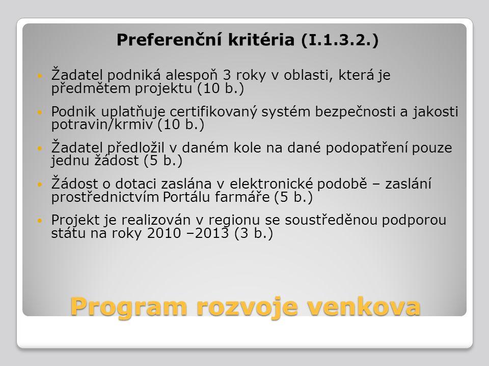 Program rozvoje venkova Preferenční kritéria (I.1.3.2.) Žadatel podniká alespoň 3 roky v oblasti, která je předmětem projektu (10 b.) Podnik uplatňuje