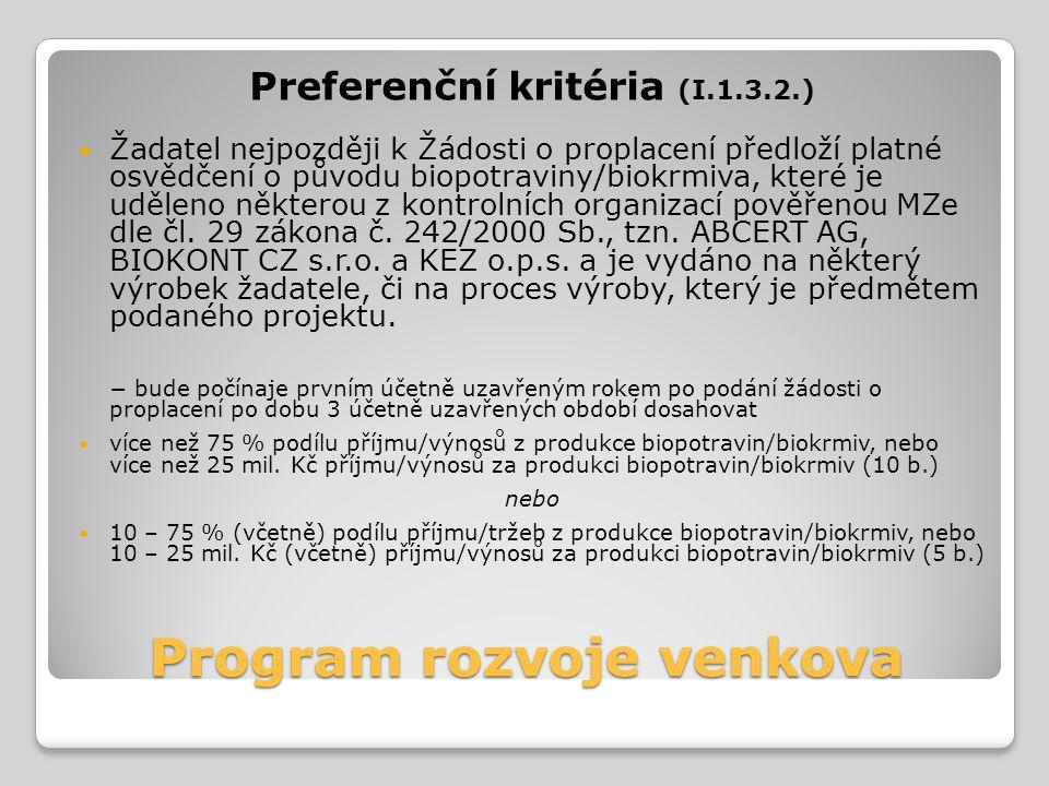Program rozvoje venkova Preferenční kritéria (I.1.3.2.) Žadatel nejpozději k Žádosti o proplacení předloží platné osvědčení o původu biopotraviny/biok