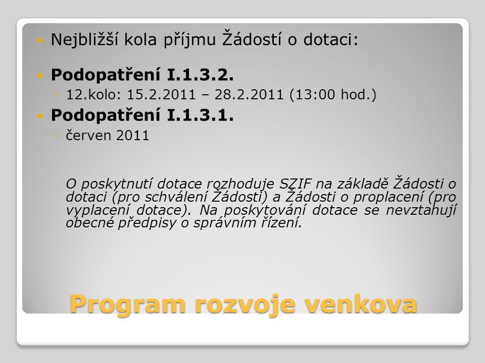 Program rozvoje venkova Nejbližší kola příjmu Žádostí o dotaci: Podopatření I.1.3.2. ◦12.kolo: 15.2.2011 – 28.2.2011 (13:00 hod.) Podopatření I.1.3.1.