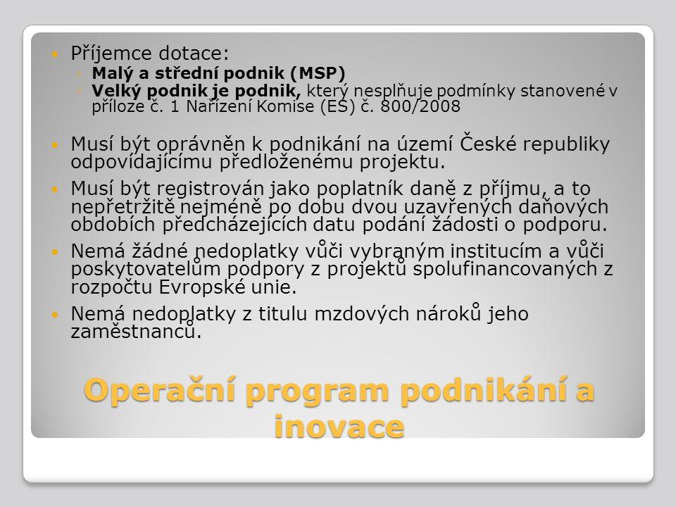 Operační program podnikání a inovace Příjemce dotace: ◦Malý a střední podnik (MSP) ◦Velký podnik je podnik, který nesplňuje podmínky stanovené v přílo