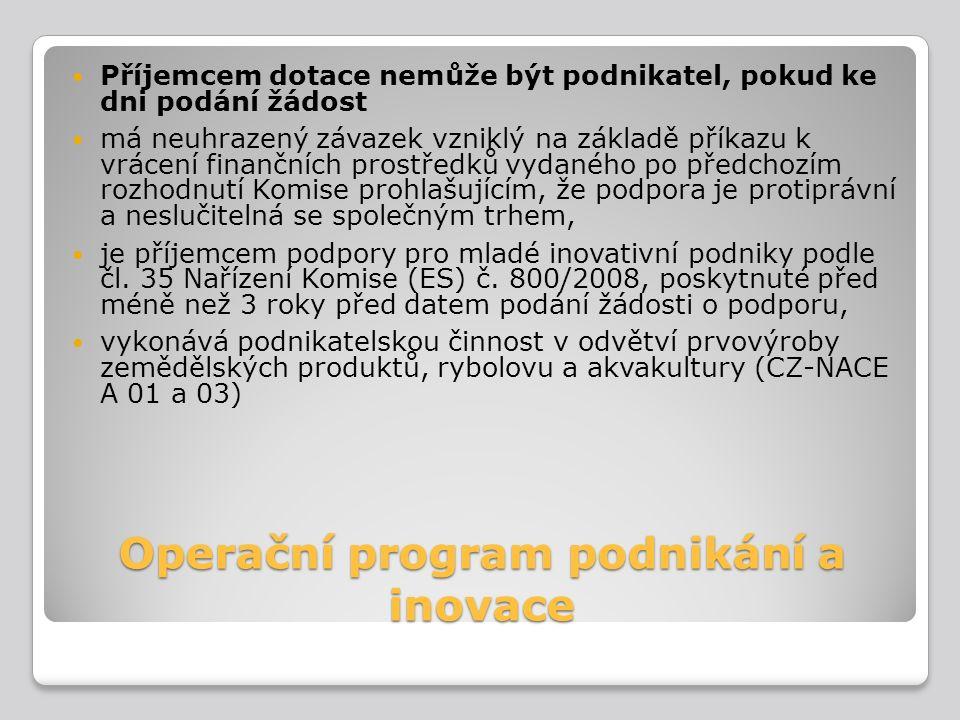 Operační program podnikání a inovace Příjemcem dotace nemůže být podnikatel, pokud ke dni podání žádost má neuhrazený závazek vzniklý na základě příka
