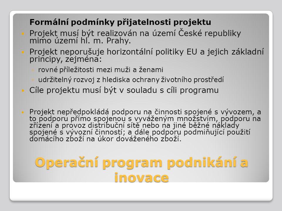 Operační program podnikání a inovace Formální podmínky přijatelnosti projektu Projekt musí být realizován na území České republiky mimo území hl. m. P