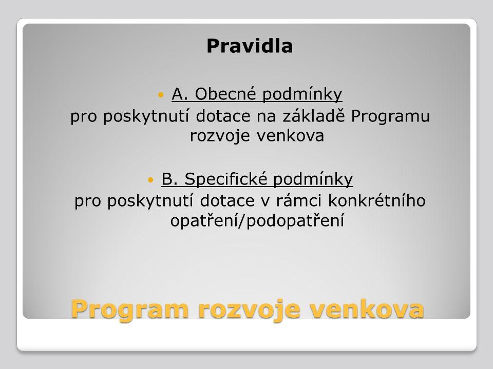 Program rozvoje venkova Pravidla A. Obecné podmínky pro poskytnutí dotace na základě Programu rozvoje venkova B. Specifické podmínky pro poskytnutí do