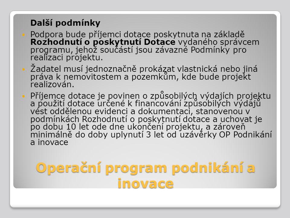 Operační program podnikání a inovace Další podmínky Podpora bude příjemci dotace poskytnuta na základě Rozhodnutí o poskytnutí Dotace vydaného správce