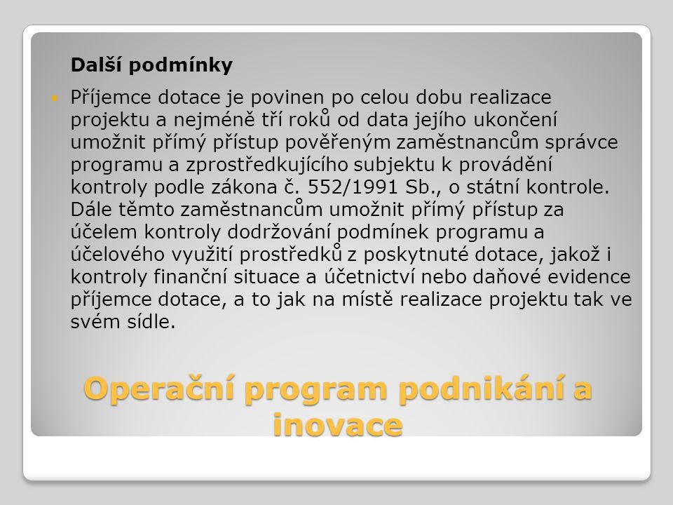 Operační program podnikání a inovace Další podmínky Příjemce dotace je povinen po celou dobu realizace projektu a nejméně tří roků od data jejího ukon